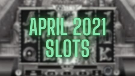 Best New Slots April 2021