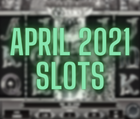 Best New Slots April 2021
